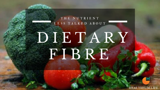 The Nutrient Less Talked About : DIETARY FIBRE