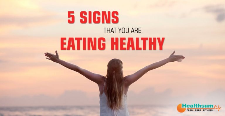 5 Signs that you are Eating Healthy