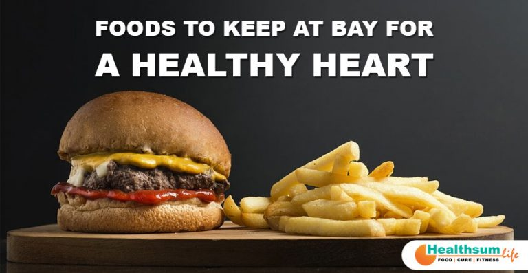 Foods to Keep at Bay for a Healthy Heart