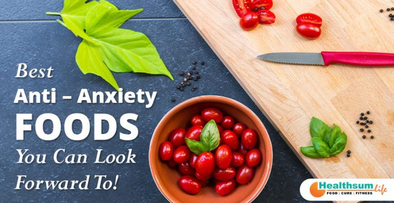 Best Anti – Anxiety Foods You Can Look Forward To!