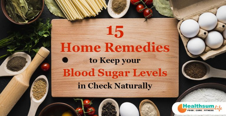 15 Home Remedies to Keep your Blood Sugar Levels in Check Naturally