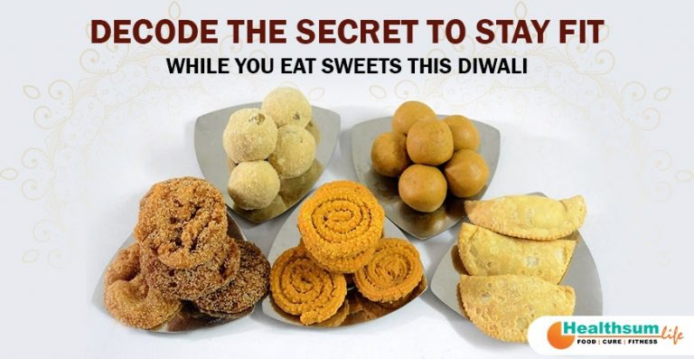 Decode the Secret to stay fit while you Eat Sweets this Diwali