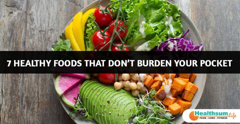 Healthy Foods that don't Burden your Pocket